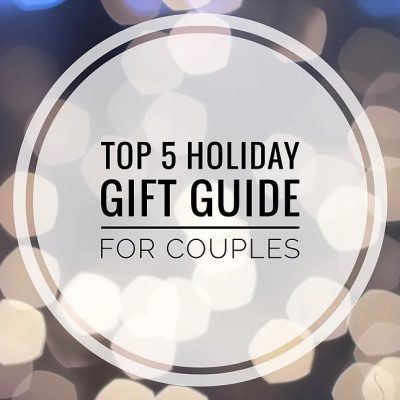 Top 5 Holiday Gift Guide for Couples