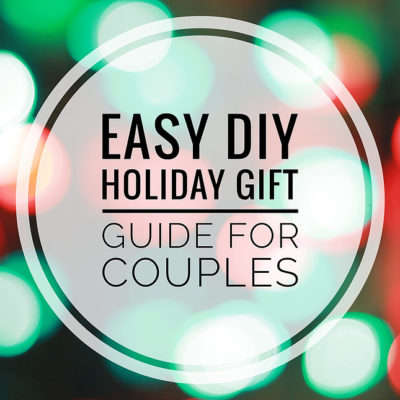 Easy DIY Holiday Gift Guide for Couples