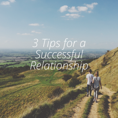3 Tips For A Successful Relationship